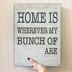 HOME IS WHERE MY CRAZIES ARE Wood Distressed Sign
